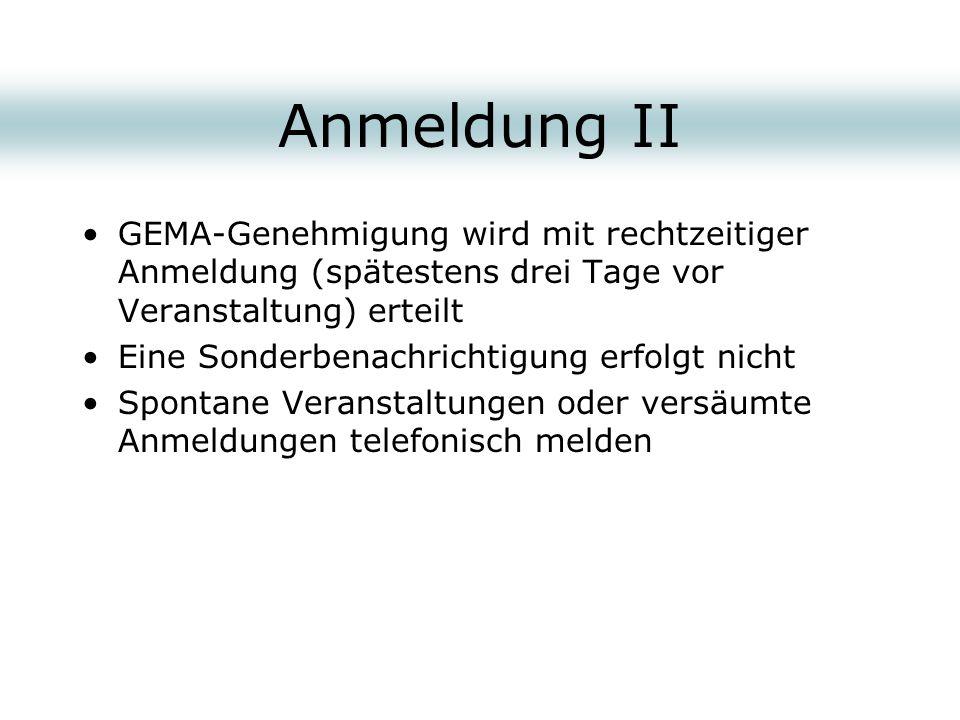 Anmeldung II GEMA-Genehmigung wird mit rechtzeitiger Anmeldung (spätestens drei Tage vor Veranstaltung) erteilt Eine Sonderbenachrichtigung erfolgt ni
