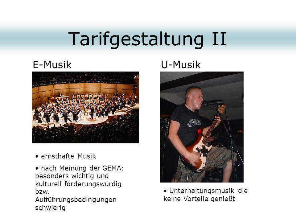 Tarifgestaltung II E-MusikU-Musik ernsthafte Musik nach Meinung der GEMA: besonders wichtig und kulturell förderungswürdig bzw. Aufführungsbedingungen