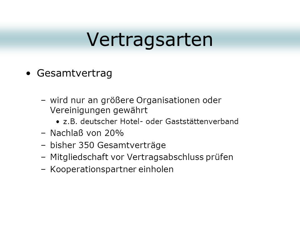 Vertragsarten Gesamtvertrag –wird nur an größere Organisationen oder Vereinigungen gewährt z.B. deutscher Hotel- oder Gaststättenverband –Nachlaß von
