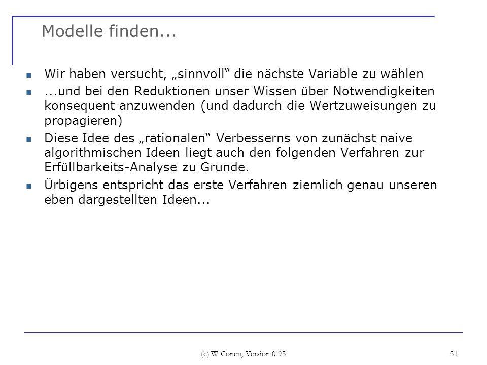 (c) W. Conen, Version 0.95 51 Modelle finden... Wir haben versucht, sinnvoll die nächste Variable zu wählen...und bei den Reduktionen unser Wissen übe