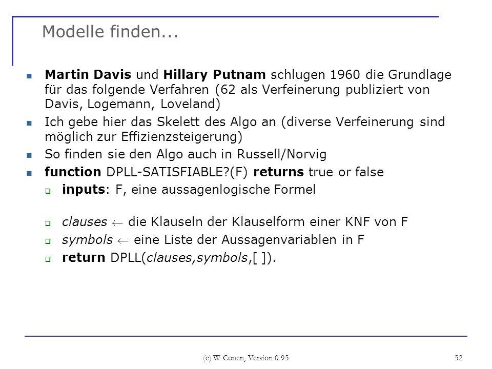(c) W. Conen, Version 0.95 52 Modelle finden... Martin Davis und Hillary Putnam schlugen 1960 die Grundlage für das folgende Verfahren (62 als Verfein