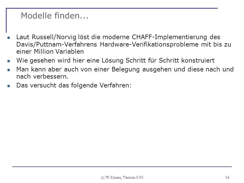 (c) W. Conen, Version 0.95 54 Modelle finden... Laut Russell/Norvig löst die moderne CHAFF-Implementierung des Davis/Puttnam-Verfahrens Hardware-Verif