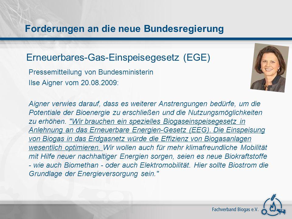 Erneuerbares-Gas-Einspeisegesetz (EGE) Pressemitteilung von Bundesministerin Ilse Aigner vom 20.08.2009: Aigner verwies darauf, dass es weiterer Anstr