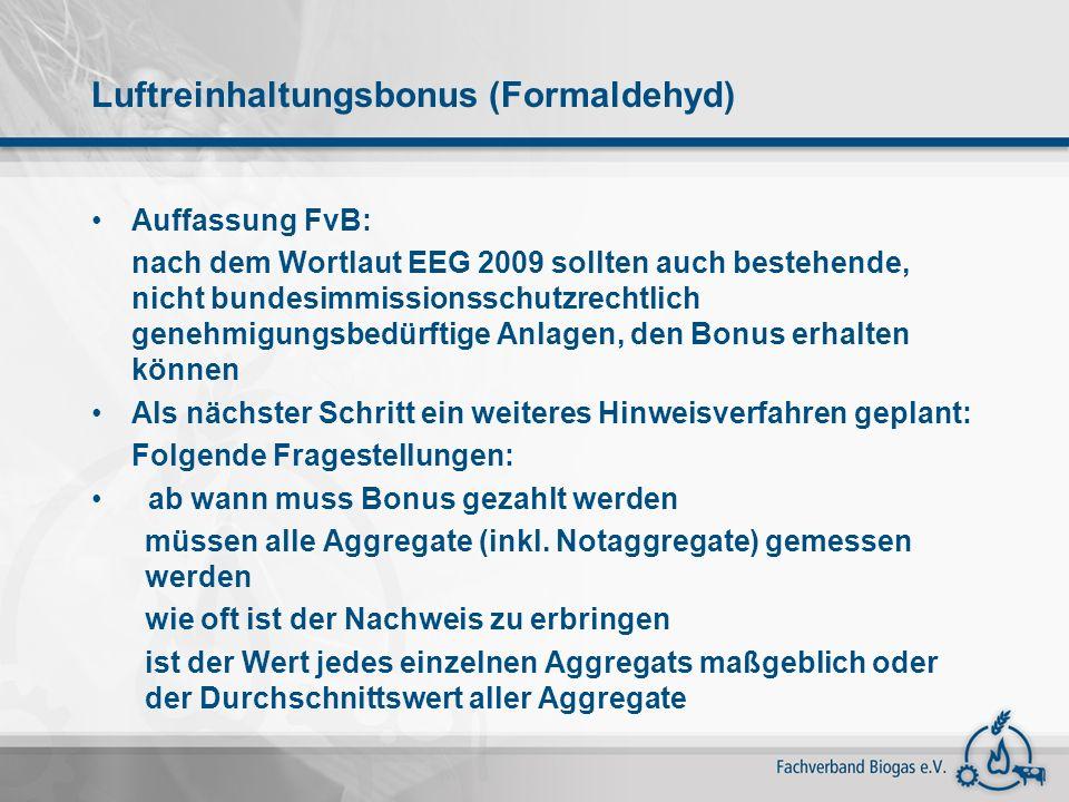 Luftreinhaltungsbonus (Formaldehyd) Auffassung FvB: nach dem Wortlaut EEG 2009 sollten auch bestehende, nicht bundesimmissionsschutzrechtlich genehmig