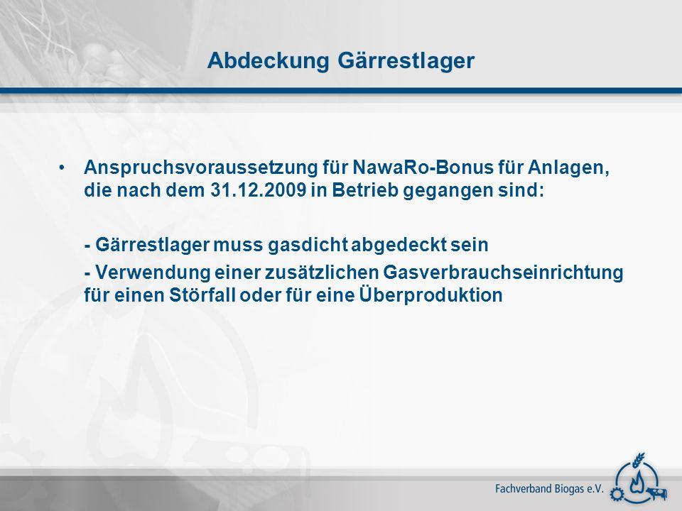 Abdeckung Gärrestlager Anspruchsvoraussetzung für NawaRo-Bonus für Anlagen, die nach dem 31.12.2009 in Betrieb gegangen sind: - Gärrestlager muss gasd