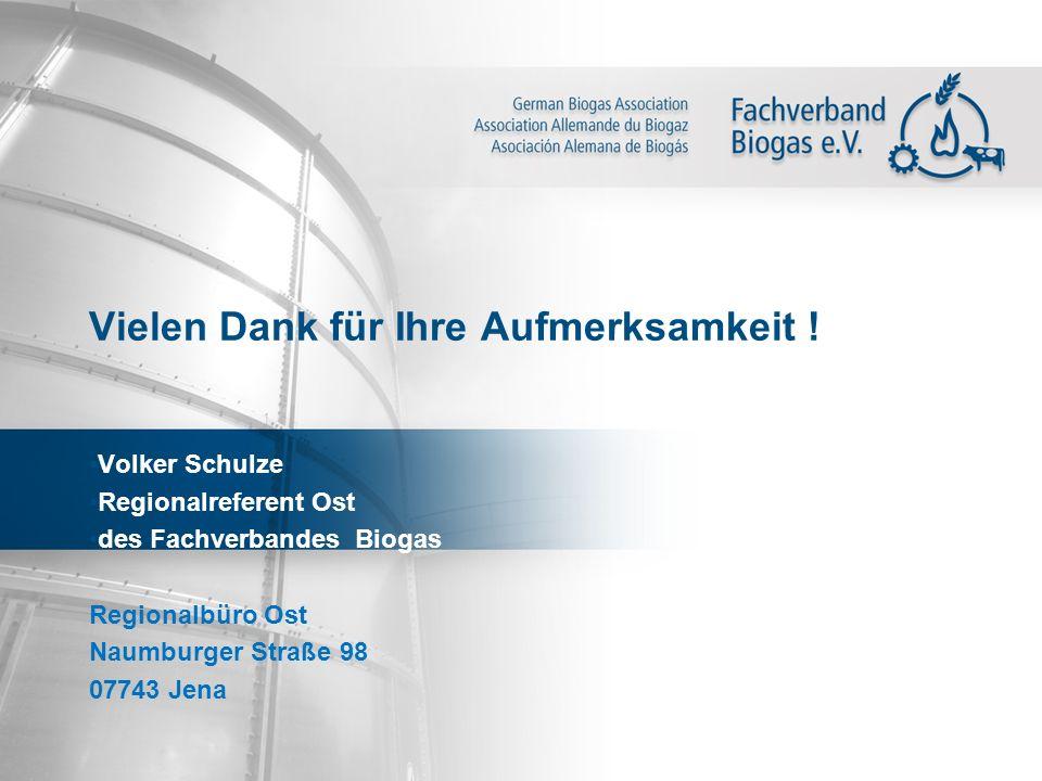Vielen Dank für Ihre Aufmerksamkeit ! Volker Schulze Regionalreferent Ost des Fachverbandes Biogas Regionalbüro Ost Naumburger Straße 98 07743 Jena