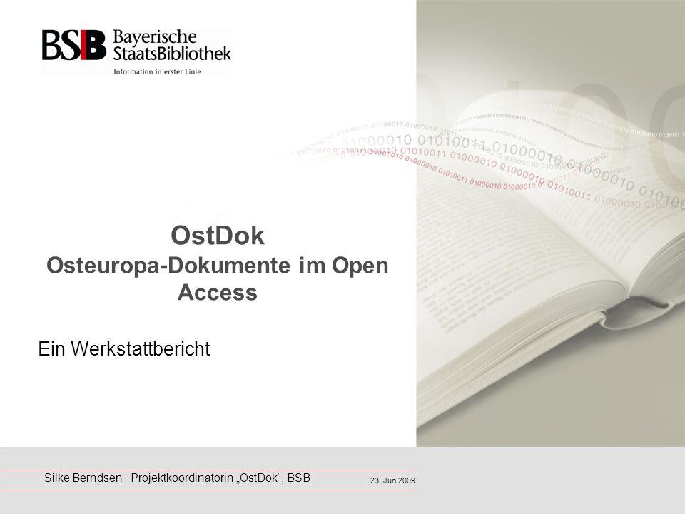 OstDok Osteuropa-Dokumente im Open Access Ein Werkstattbericht Silke Berndsen · Projektkoordinatorin OstDok, BSB 23. Jun 2009