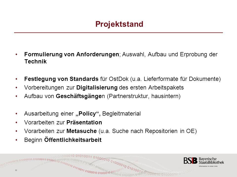 11 Projektstand Formulierung von Anforderungen; Auswahl, Aufbau und Erprobung der Technik Festlegung von Standards für OstDok (u.a. Lieferformate für