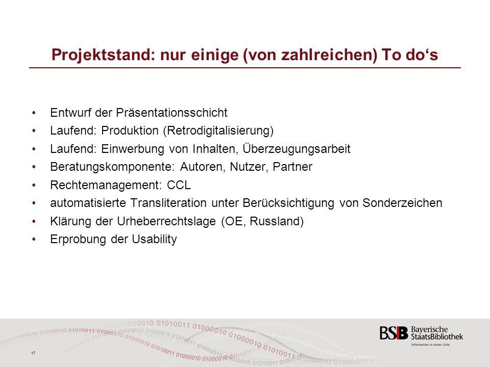 17 Projektstand: nur einige (von zahlreichen) To dos Entwurf der Präsentationsschicht Laufend: Produktion (Retrodigitalisierung) Laufend: Einwerbung v