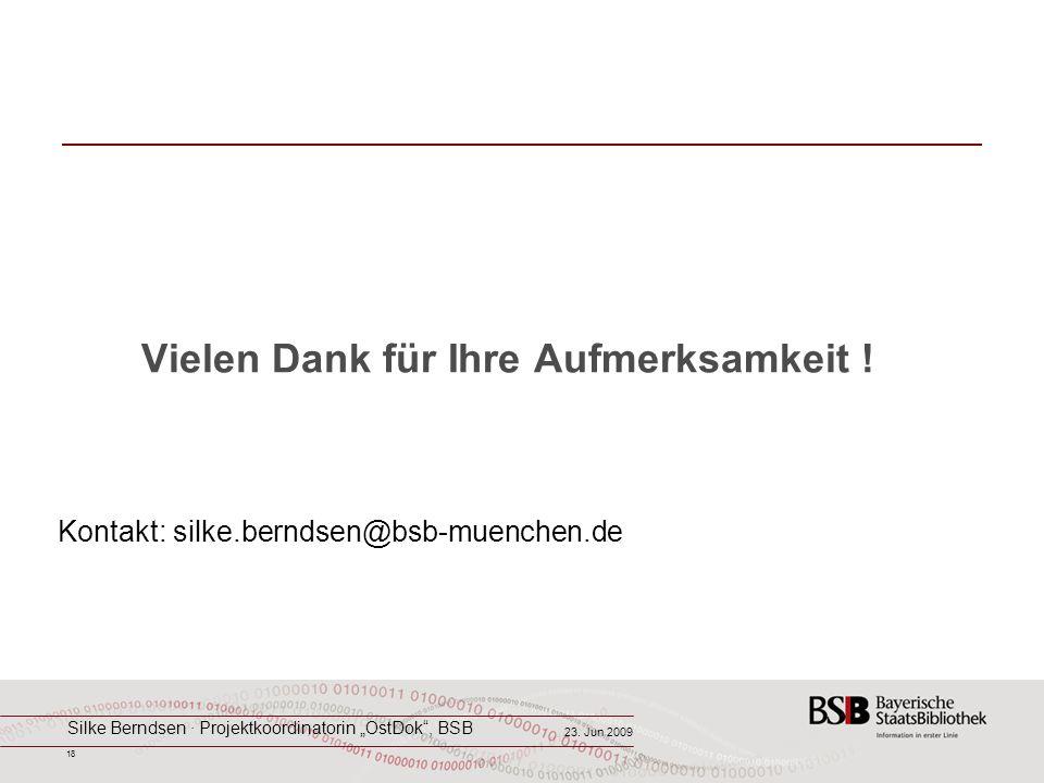 18 Vielen Dank für Ihre Aufmerksamkeit ! Kontakt: silke.berndsen@bsb-muenchen.de Silke Berndsen · Projektkoordinatorin OstDok, BSB 23. Jun 2009