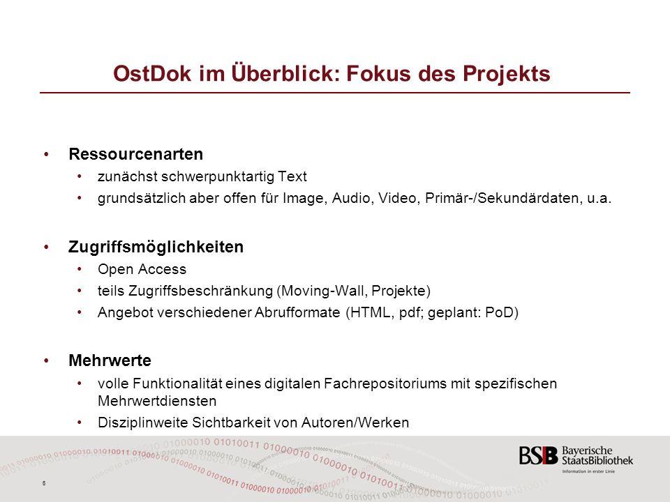 6 OstDok im Überblick: Fokus des Projekts Ressourcenarten zunächst schwerpunktartig Text grundsätzlich aber offen für Image, Audio, Video, Primär-/Sek