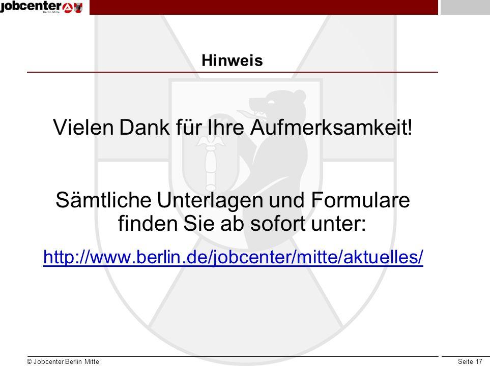 Seite 17 Hinweis Vielen Dank für Ihre Aufmerksamkeit! Sämtliche Unterlagen und Formulare finden Sie ab sofort unter: http://www.berlin.de/jobcenter/mi