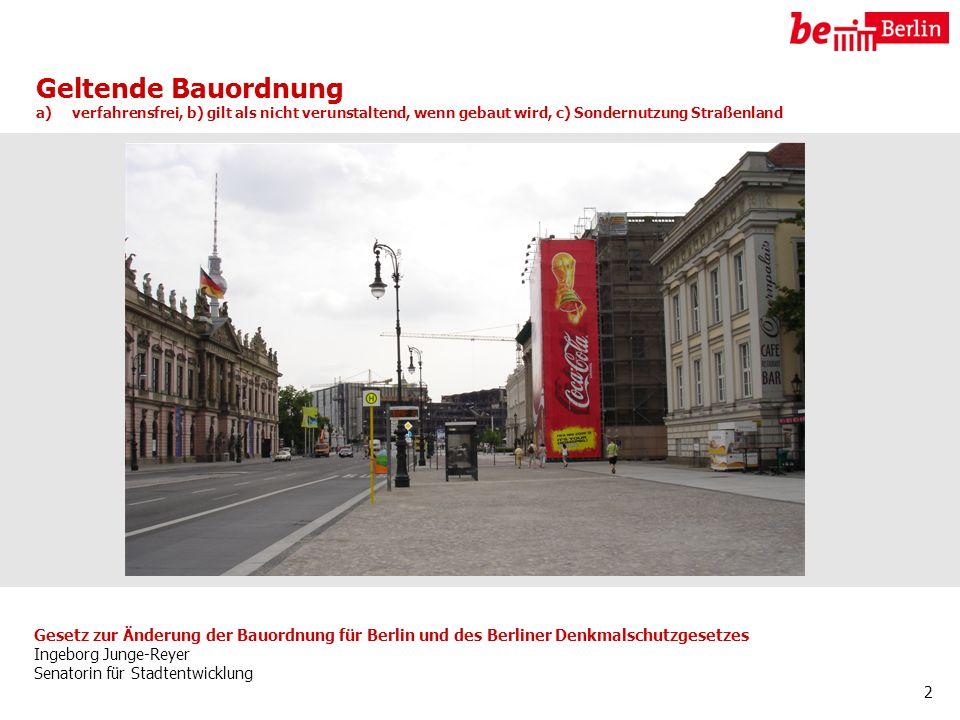 Gesetz zur Änderung der Bauordnung für Berlin und des Berliner Denkmalschutzgesetzes Ingeborg Junge-Reyer Senatorin für Stadtentwicklung 3 Finanzierung durch Werbung – Charlottenburger Tor Mittelteil nicht genehmigungsfähig nach geltender und künftiger BauO