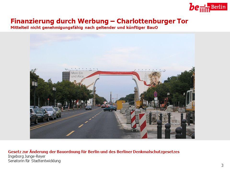 Gesetz zur Änderung der Bauordnung für Berlin und des Berliner Denkmalschutzgesetzes Ingeborg Junge-Reyer Senatorin für Stadtentwicklung 4 Werbeanlagen sollen einem bauaufsichtlichen Verfahren zugeführt werden, in dem die von Werbeanlagen ausgehenden Beeinträchtigungen geprüft werden.