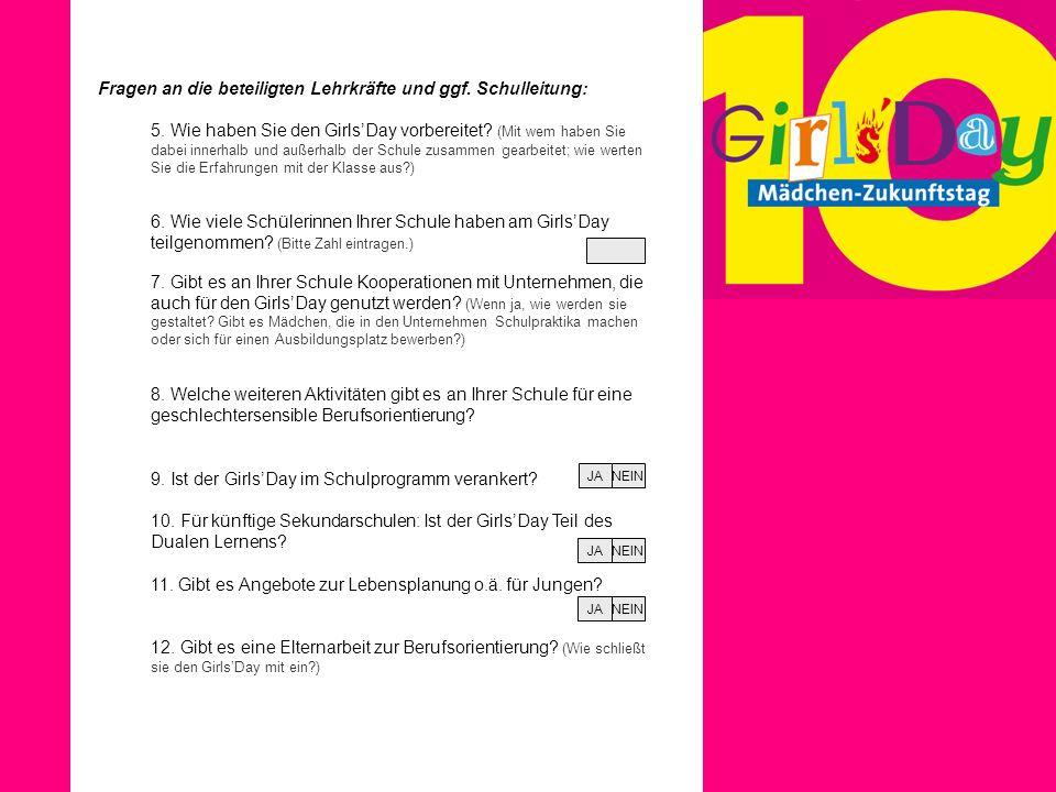 Fragen an die beteiligten Lehrkräfte und ggf. Schulleitung: 5. Wie haben Sie den GirlsDay vorbereitet? (Mit wem haben Sie dabei innerhalb und außerhal