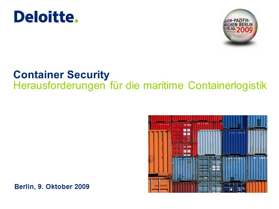 Container Security Herausforderungen für die maritime Containerlogistik Berlin, 9. Oktober 2009