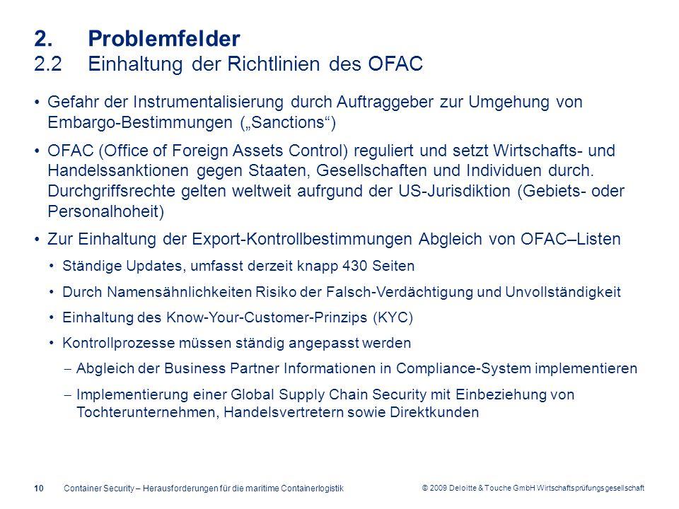 © 2009 Deloitte & Touche GmbH Wirtschaftsprüfungsgesellschaft 2. Problemfelder 2.2Einhaltung der Richtlinien des OFAC Container Security – Herausforde