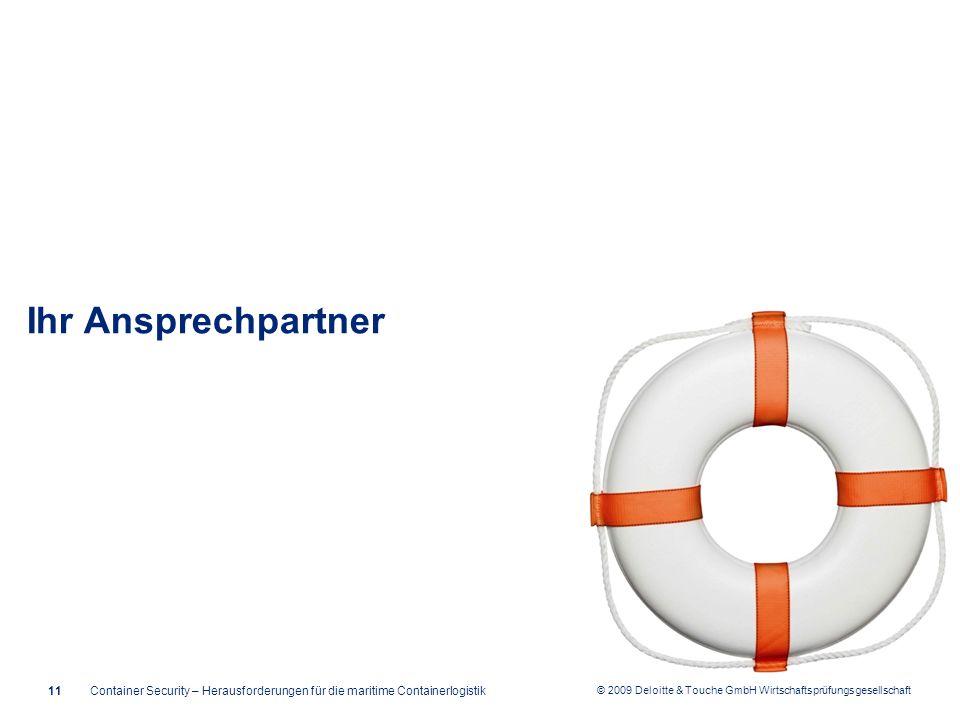 © 2009 Deloitte & Touche GmbH Wirtschaftsprüfungsgesellschaft 11 Ihr Ansprechpartner Container Security – Herausforderungen für die maritime Container