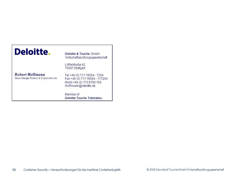 © 2009 Deloitte & Touche GmbH Wirtschaftsprüfungsgesellschaft 12 Deloitte & Touche GmbH Wirtschaftsprüfungsgesellschaft Löffelstraße 42 70597 Stuttgar