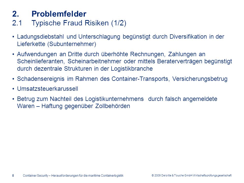 © 2009 Deloitte & Touche GmbH Wirtschaftsprüfungsgesellschaft 2. Problemfelder 2.1Typische Fraud Risiken (1/2) Container Security – Herausforderungen