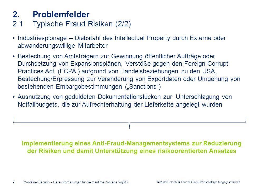 © 2009 Deloitte & Touche GmbH Wirtschaftsprüfungsgesellschaft 2. Problemfelder 2.1Typische Fraud Risiken (2/2) Container Security – Herausforderungen