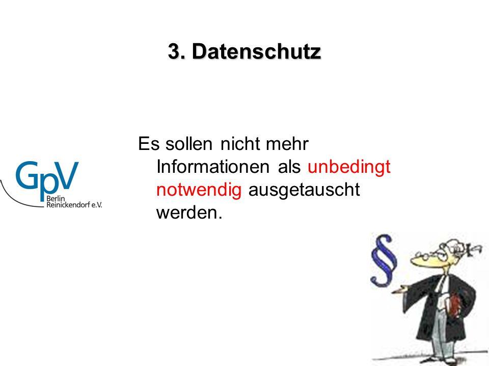 3. Datenschutz Es sollen nicht mehr Informationen als unbedingt notwendig ausgetauscht werden.