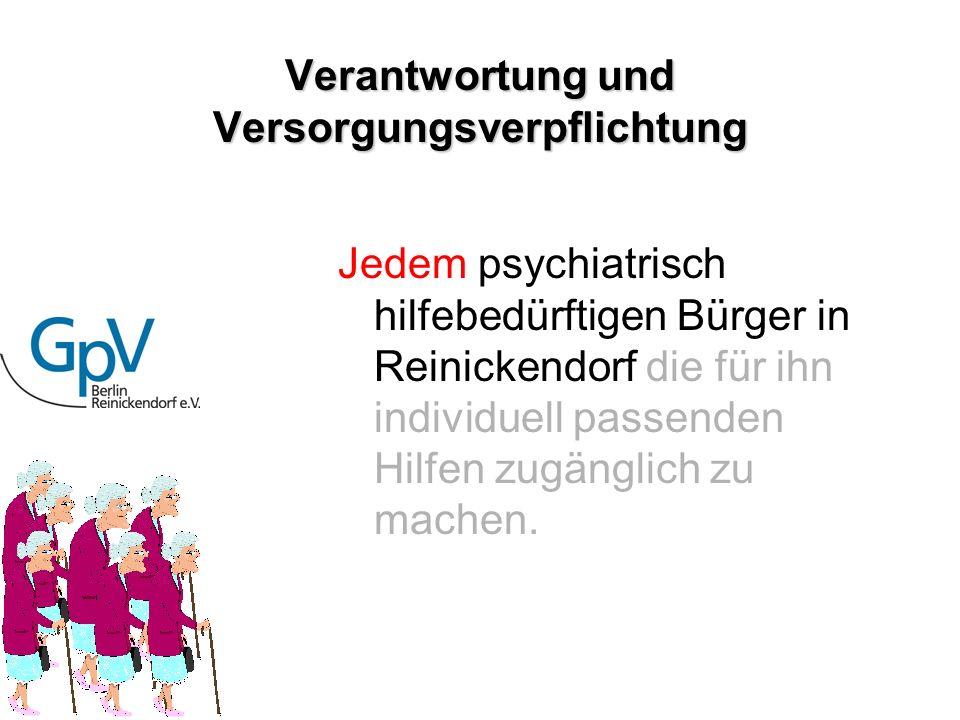Verantwortung und Versorgungsverpflichtung Jedem psychiatrisch hilfebedürftigen Bürger in Reinickendorf die für ihn individuell passenden Hilfen zugän