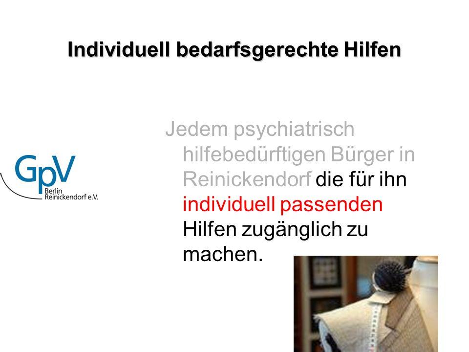 Individuell bedarfsgerechte Hilfen Jedem psychiatrisch hilfebedürftigen Bürger in Reinickendorf die für ihn individuell passenden Hilfen zugänglich zu