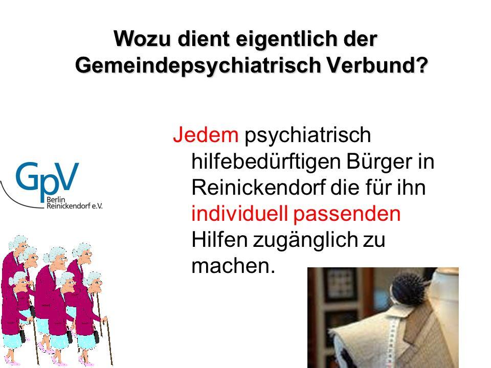 Wozu dient eigentlich der Gemeindepsychiatrisch Verbund? Jedem psychiatrisch hilfebedürftigen Bürger in Reinickendorf die für ihn individuell passende