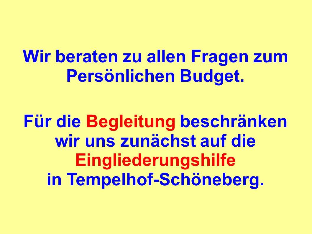 Wir beraten zu allen Fragen zum Persönlichen Budget. Für die Begleitung beschränken wir uns zunächst auf die Eingliederungshilfe in Tempelhof-Schönebe