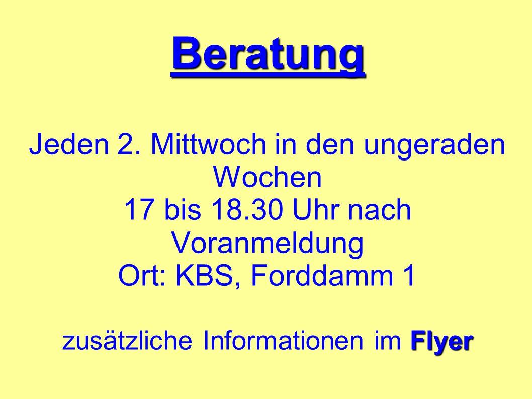 Beratung Flyer Beratung Jeden 2. Mittwoch in den ungeraden Wochen 17 bis 18.30 Uhr nach Voranmeldung Ort: KBS, Forddamm 1 zusätzliche Informationen im
