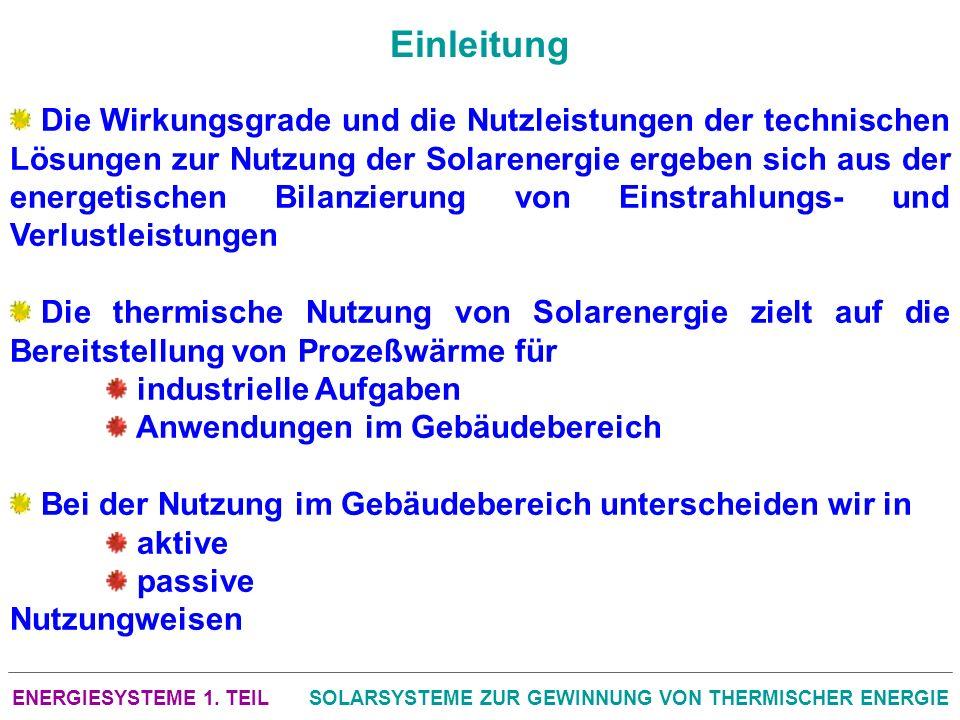 ENERGIESYSTEME 1. TEILSOLARSYSTEME ZUR GEWINNUNG VON THERMISCHER ENERGIE Die Wirkungsgrade und die Nutzleistungen der technischen Lösungen zur Nutzung