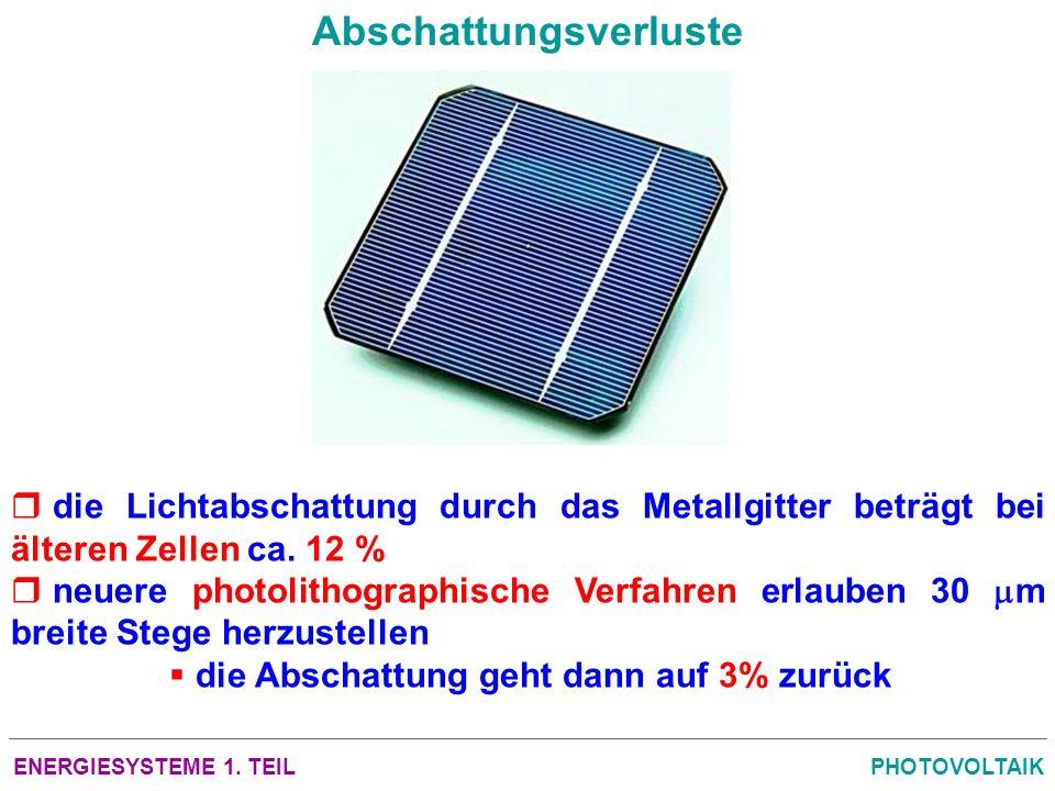 ENERGIESYSTEME 1. TEILPHOTOVOLTAIK Abschattungsverluste die Lichtabschattung durch das Metallgitter beträgt bei älteren Zellen ca. 12 % neuere photoli