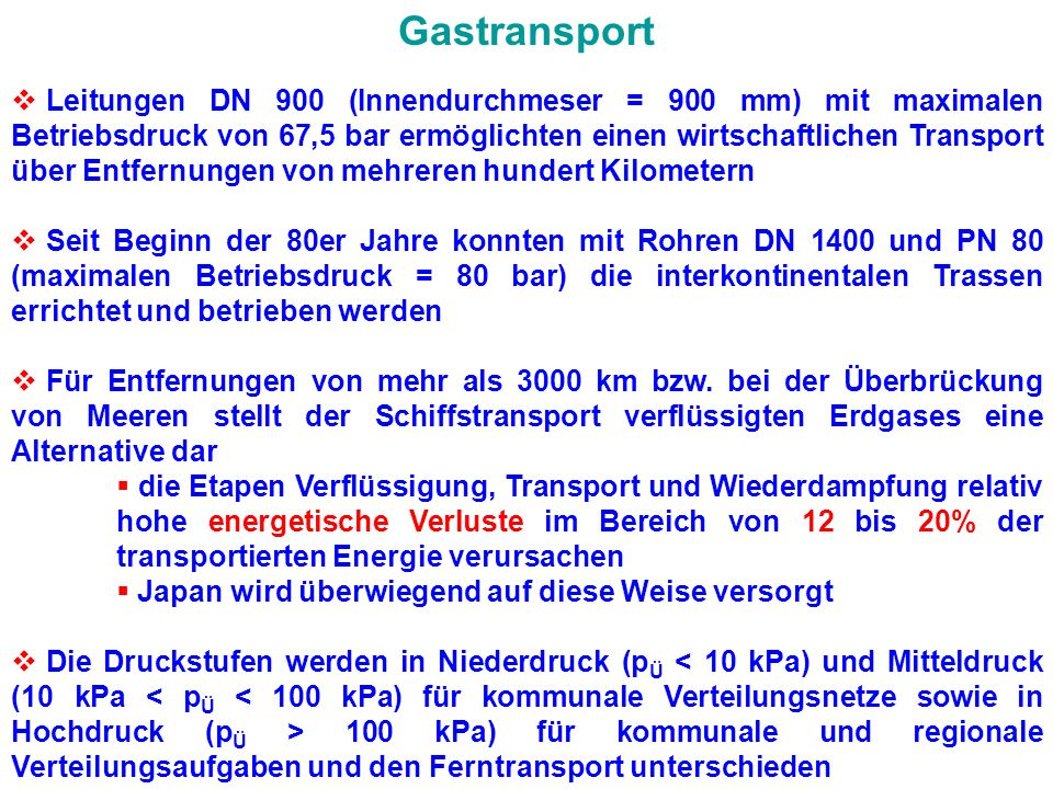 GRUNDLAGEN der ENERGIETECHNIK Energietransport Gastransport Leitungen DN 900 (Innendurchmeser = 900 mm) mit maximalen Betriebsdruck von 67,5 bar ermög