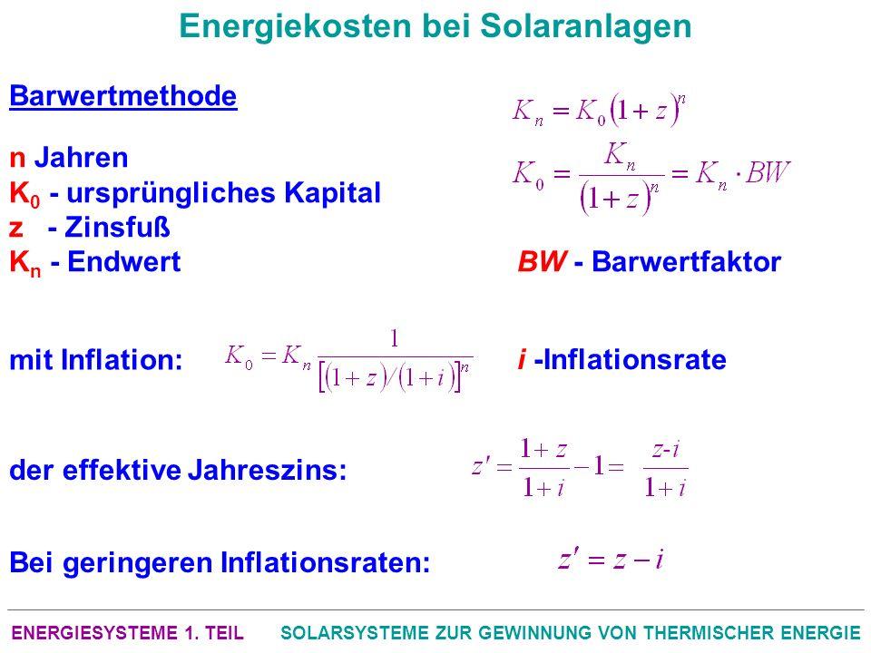 ENERGIESYSTEME 1. TEILSOLARSYSTEME ZUR GEWINNUNG VON THERMISCHER ENERGIE Energiekosten bei Solaranlagen Barwertmethode n Jahren K 0 - ursprüngliches K