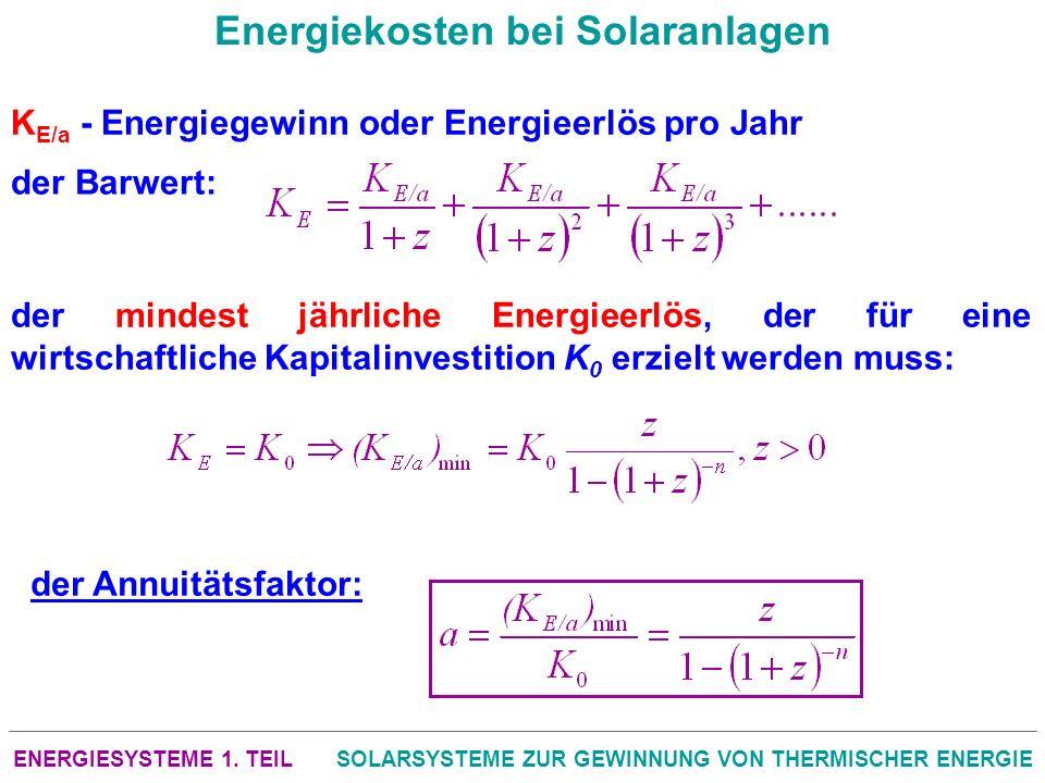 ENERGIESYSTEME 1. TEILSOLARSYSTEME ZUR GEWINNUNG VON THERMISCHER ENERGIE Energiekosten bei Solaranlagen K E/a - Energiegewinn oder Energieerlös pro Ja