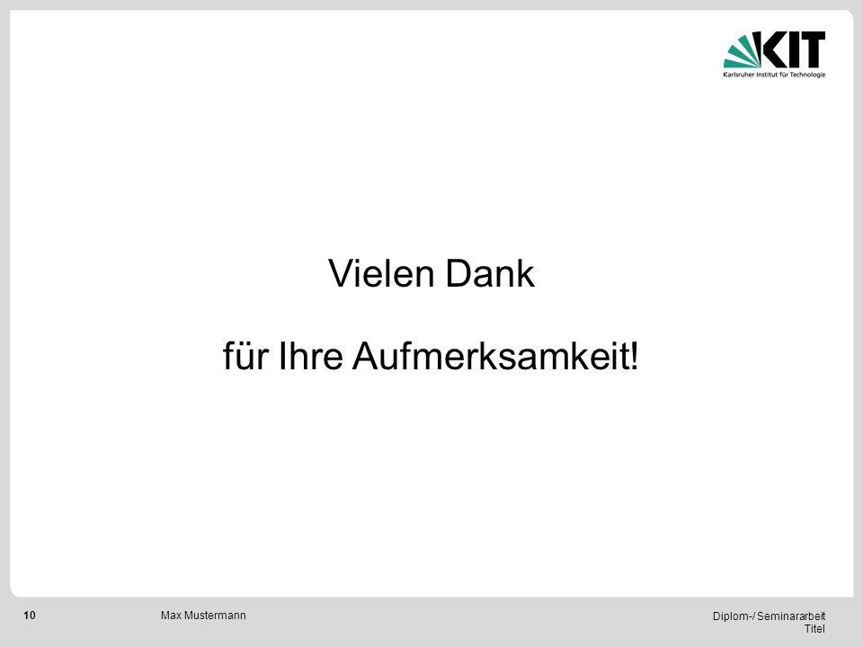 10 Diplom-/ Seminararbeit Titel Max Mustermann Vielen Dank für Ihre Aufmerksamkeit!