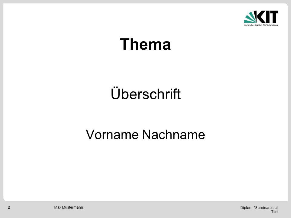 2 Diplom-/ Seminararbeit Titel Max Mustermann Thema Überschrift Vorname Nachname