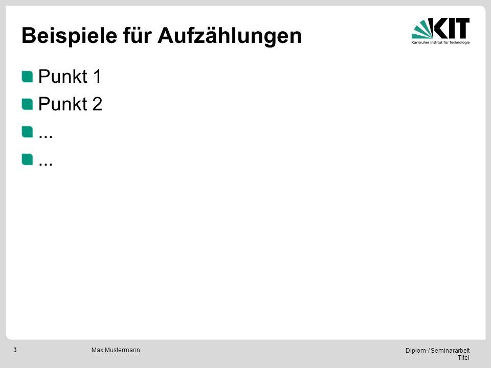 3 Diplom-/ Seminararbeit Titel Max Mustermann Beispiele für Aufzählungen Punkt 1 Punkt 2...