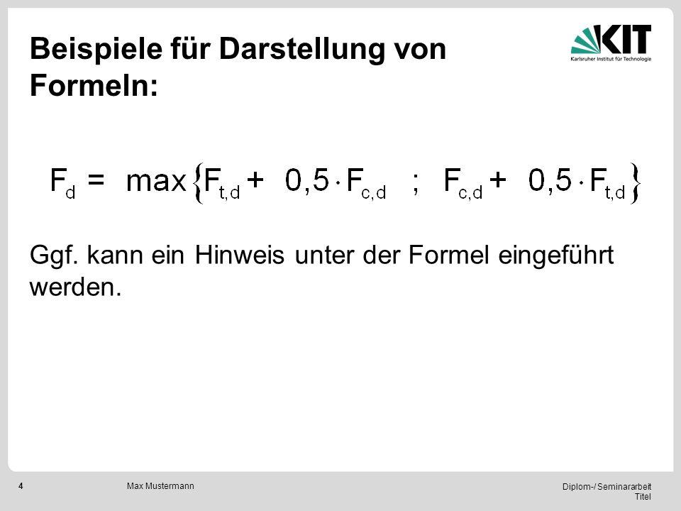 4 Diplom-/ Seminararbeit Titel Max Mustermann Beispiele für Darstellung von Formeln: Ggf. kann ein Hinweis unter der Formel eingeführt werden.