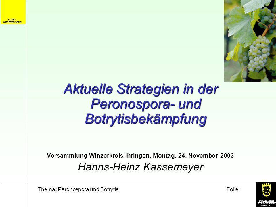 STAATLICHES WEINBAUINSITUT FREIBURG Thema: Peronospora und BotrytisFolie 1 BADEN- WÜRTTEMBERG Aktuelle Strategien in der Peronospora- und Botrytisbekä