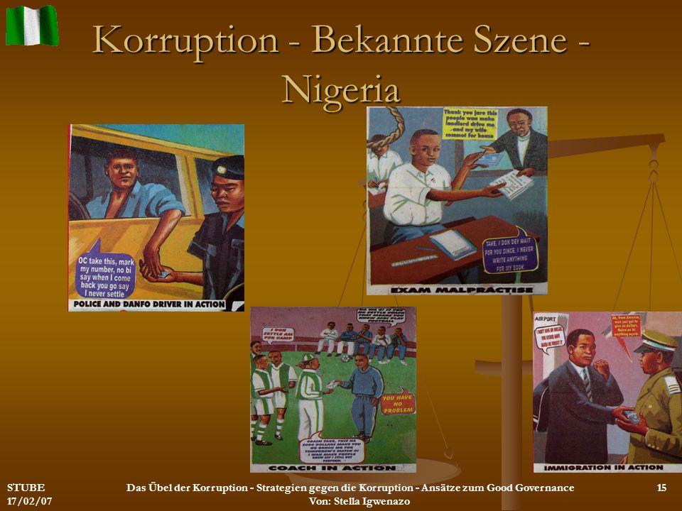 Korruption - Bekannte Szene - Nigeria STUBE 17/02/07 Das Übel der Korruption - Strategien gegen die Korruption - Ansätze zum Good Governance Von: Stel