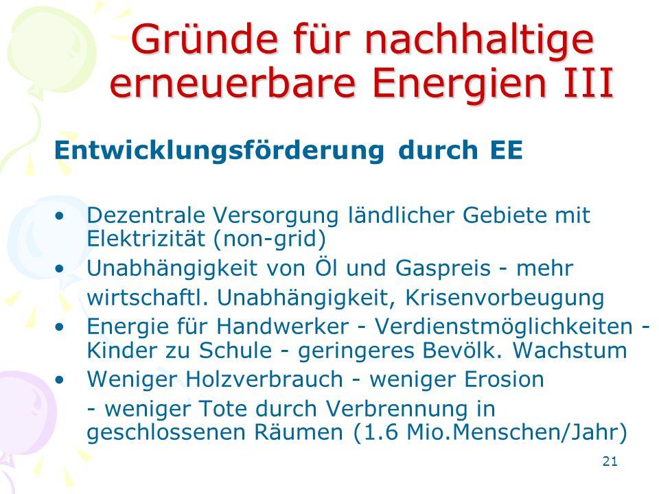 21 Gründe für nachhaltige erneuerbare Energien III Entwicklungsförderung durch EE Dezentrale Versorgung ländlicher Gebiete mit Elektrizität (non-grid)