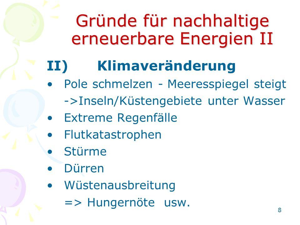 8 Gründe für nachhaltige erneuerbare Energien II II)Klimaveränderung Pole schmelzen - Meeresspiegel steigt ->Inseln/Küstengebiete unter Wasser Extreme
