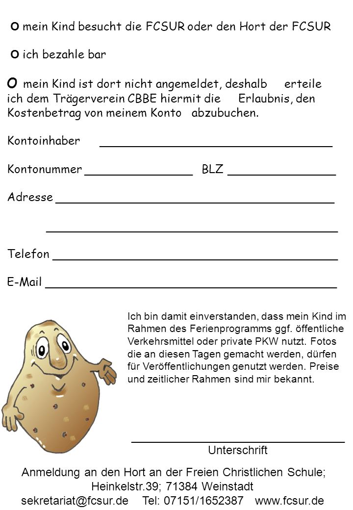 Betreuungszeiten: 8 bis 14 Uhr 13 oder 8 bis 16 Uhr 18 Hort an der FCSUR; Heinkelstr.39; 71384 Weinstadt-Beutelsbach, Tel:07151-1652387 sekretariat@fcsur.de, www.fcsur.de Die Kartoffel gehört zu den Grundnahrungsmitteln und wird in weiten Teilen der Welt gegessen.