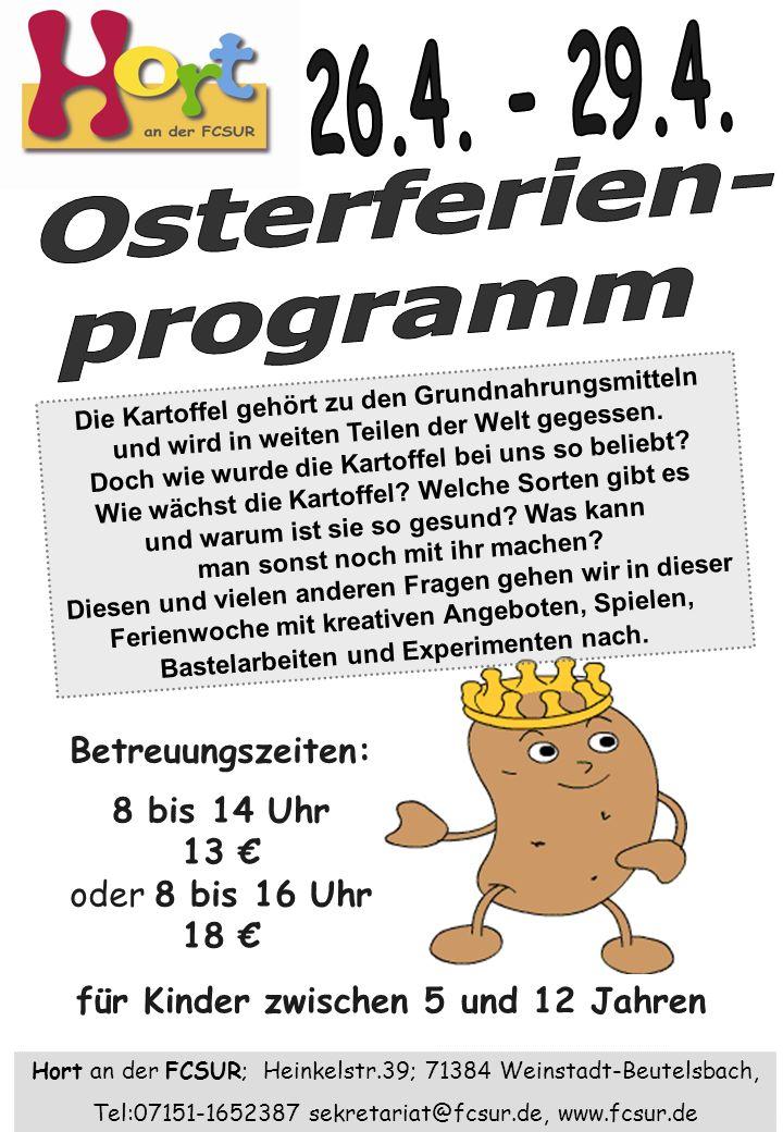 Betreuungszeiten: 8 bis 14 Uhr 13 oder 8 bis 16 Uhr 18 Hort an der FCSUR; Heinkelstr.39; 71384 Weinstadt-Beutelsbach, Tel:07151-1652387 sekretariat@fc