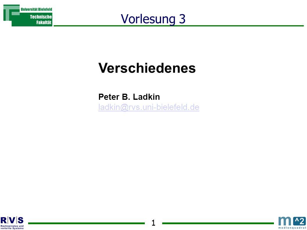 1 Vorlesung 3 Verschiedenes Peter B. Ladkin ladkin@rvs.uni-bielefeld.de