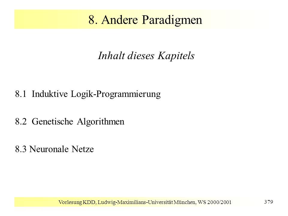 Vorlesung KDD, Ludwig-Maximilians-Universität München, WS 2000/2001 379 8. Andere Paradigmen Inhalt dieses Kapitels 8.1 Induktive Logik-Programmierung