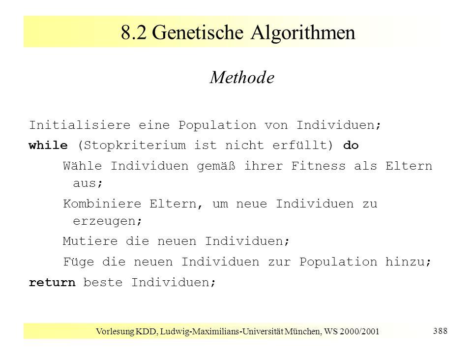 Vorlesung KDD, Ludwig-Maximilians-Universität München, WS 2000/2001 388 8.2 Genetische Algorithmen Methode Initialisiere eine Population von Individue