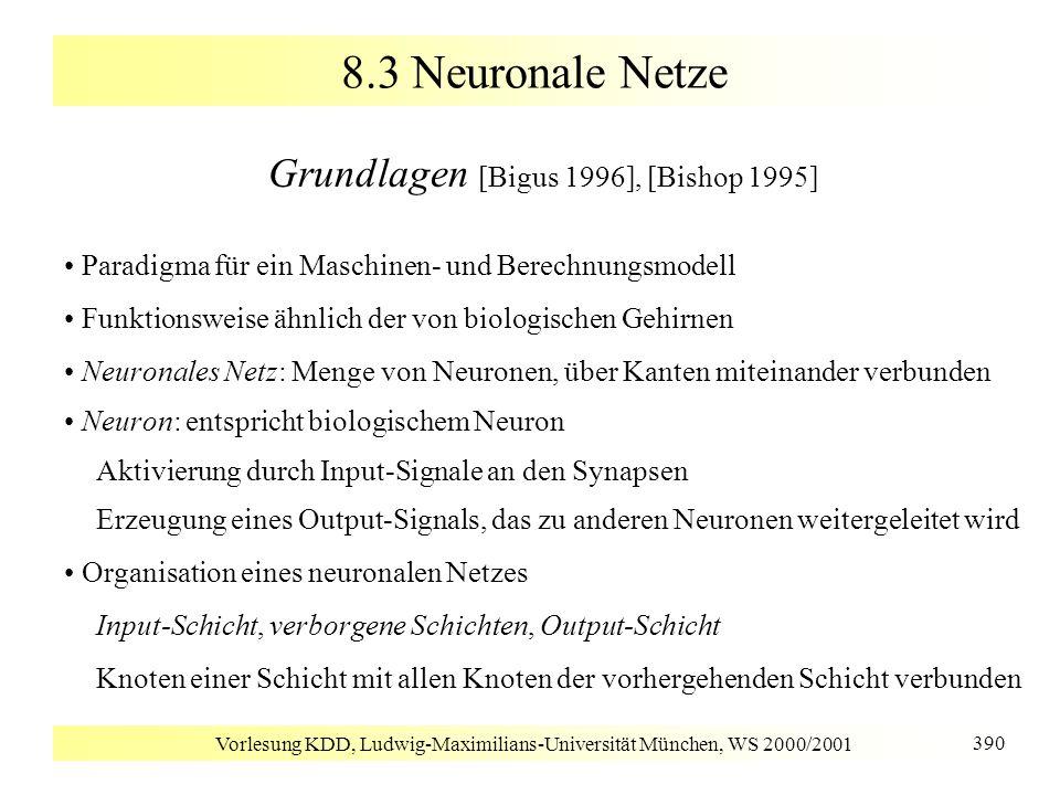 Vorlesung KDD, Ludwig-Maximilians-Universität München, WS 2000/2001 390 8.3 Neuronale Netze Grundlagen [Bigus 1996], [Bishop 1995] Paradigma für ein M